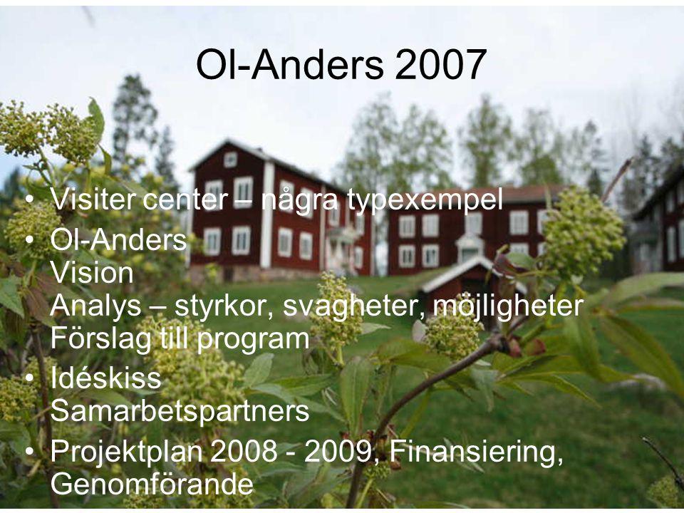 Ol-Anders 2007 •Visiter center – några typexempel •Ol-Anders Vision Analys – styrkor, svagheter, möjligheter Förslag till program •Idéskiss Samarbetsp