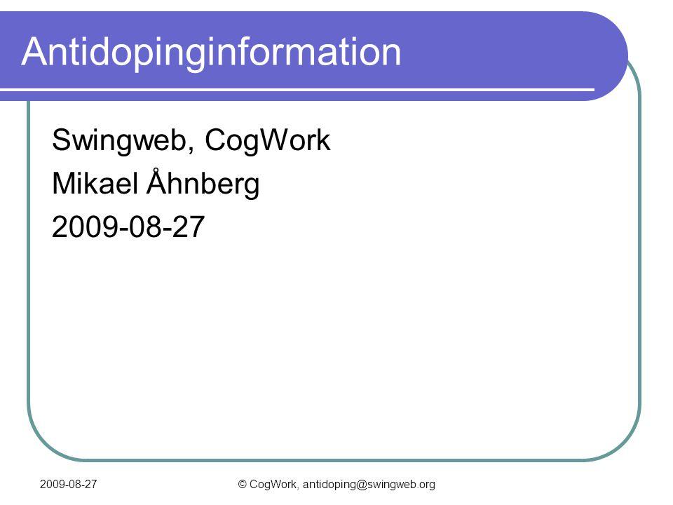 2009-08-27© CogWork, antidoping@swingweb.org Antidopinginformation Swingweb, CogWork Mikael Åhnberg 2009-08-27