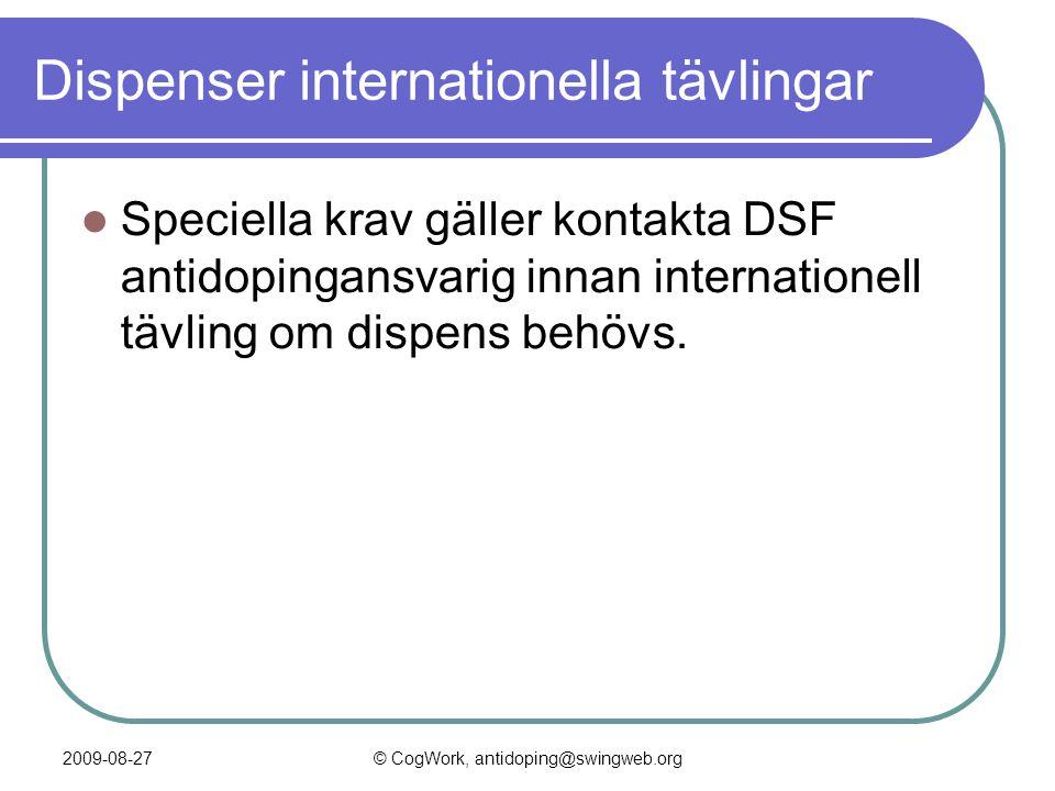 2009-08-27© CogWork, antidoping@swingweb.org Dispenser internationella tävlingar  Speciella krav gäller kontakta DSF antidopingansvarig innan internationell tävling om dispens behövs.