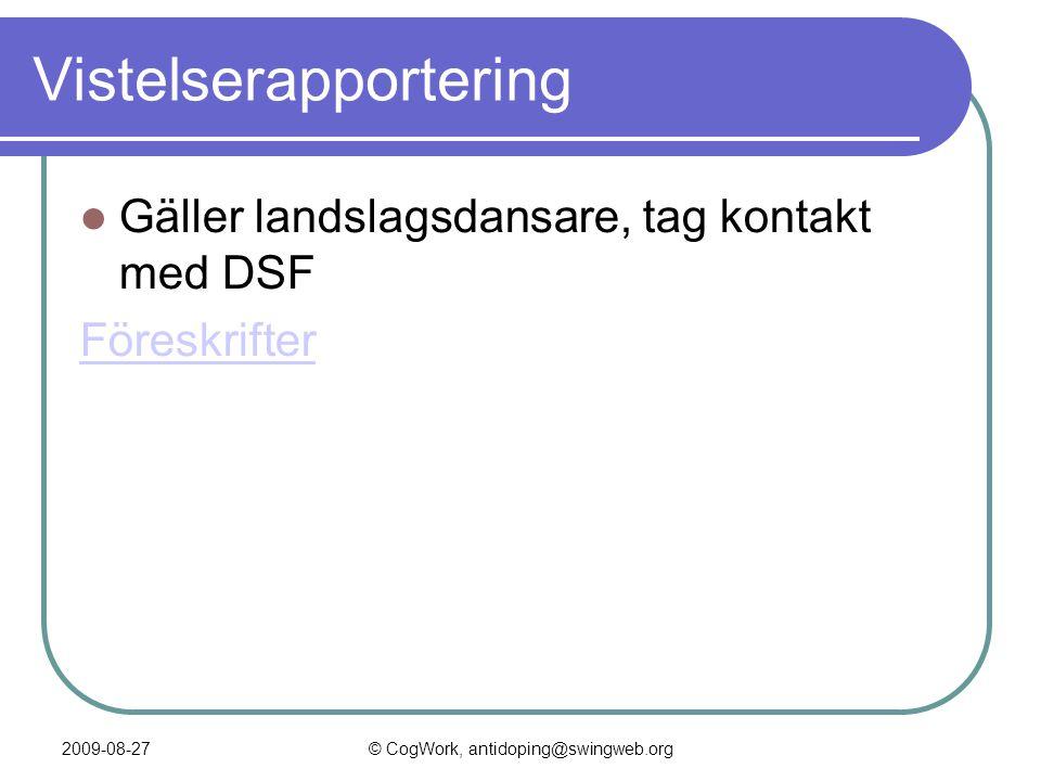 2009-08-27© CogWork, antidoping@swingweb.org Vistelserapportering  Gäller landslagsdansare, tag kontakt med DSF Föreskrifter