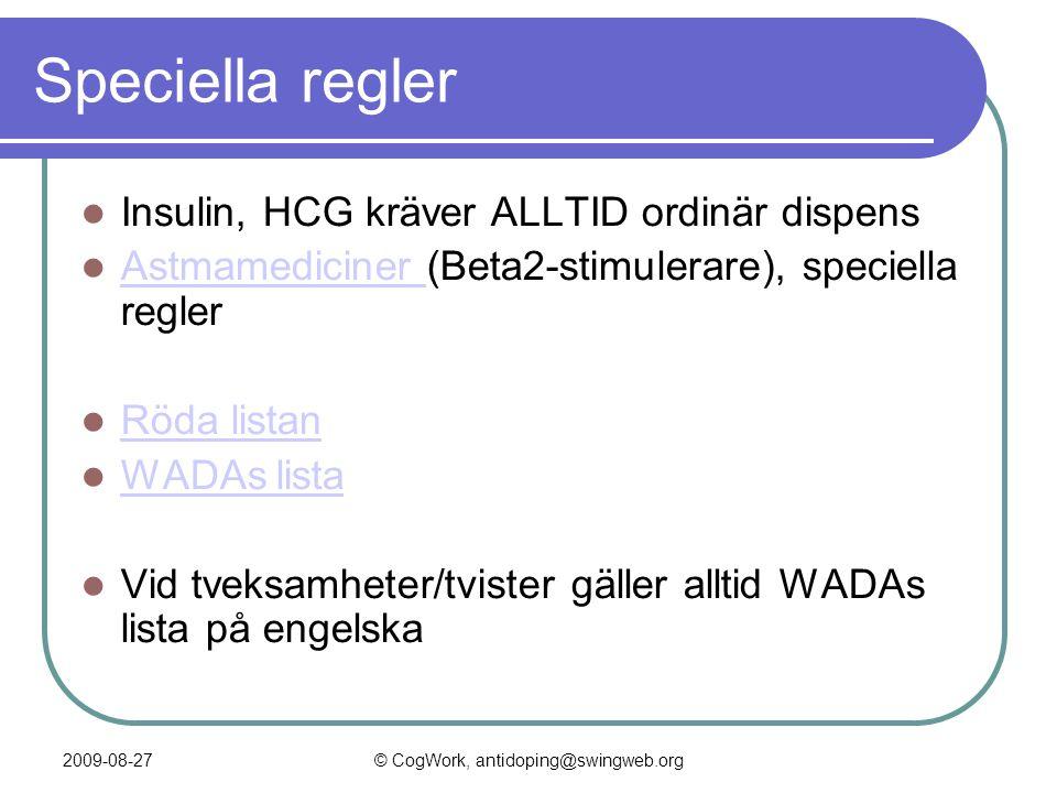 2009-08-27© CogWork, antidoping@swingweb.org Speciella regler  Insulin, HCG kräver ALLTID ordinär dispens  Astmamediciner (Beta2-stimulerare), speciella regler Astmamediciner  Röda listan Röda listan  WADAs lista WADAs lista  Vid tveksamheter/tvister gäller alltid WADAs lista på engelska