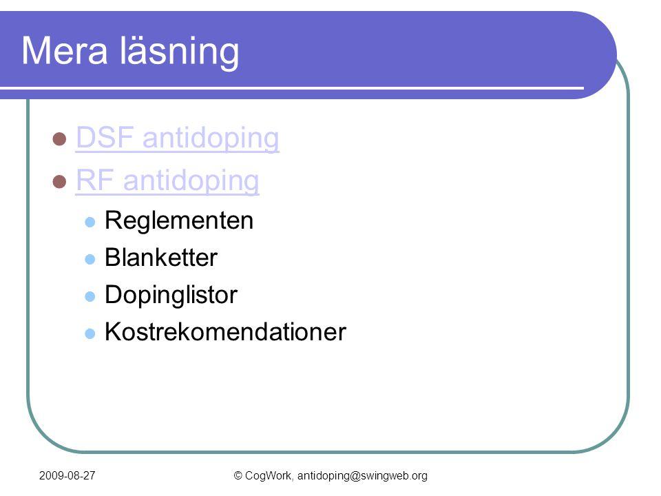 2009-08-27© CogWork, antidoping@swingweb.org Mera läsning  DSF antidoping DSF antidoping  RF antidoping RF antidoping  Reglementen  Blanketter  Dopinglistor  Kostrekomendationer