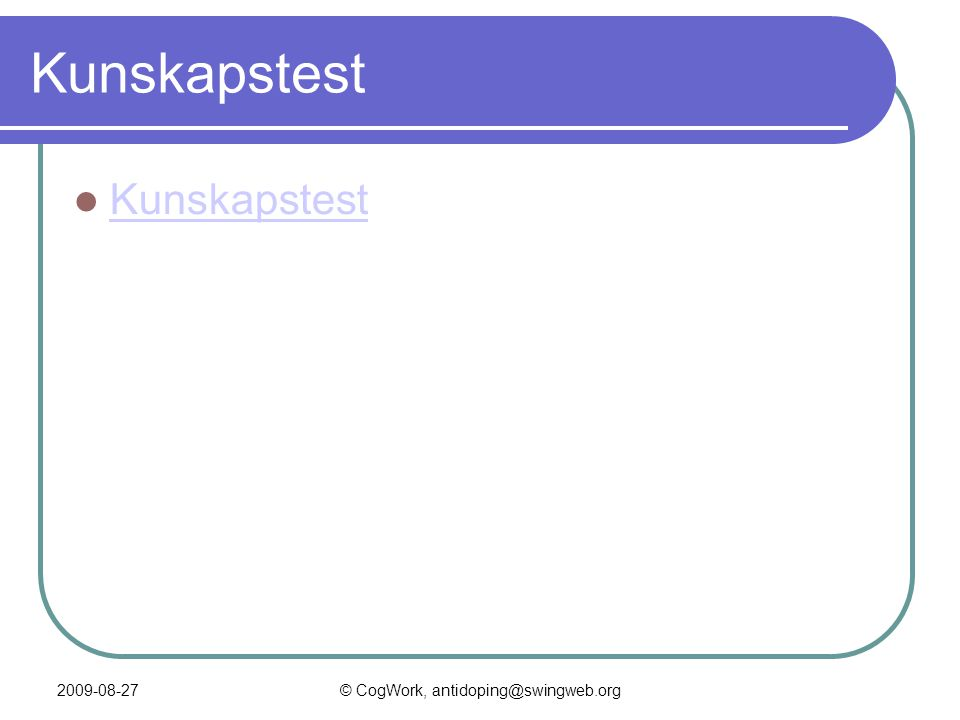2009-08-27© CogWork, antidoping@swingweb.org Kunskapstest  Kunskapstest Kunskapstest