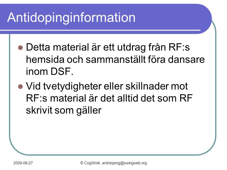© CogWork, antidoping@swingweb.org Antidopinginformation  Detta material är ett utdrag från RF:s hemsida och sammanställt föra dansare inom DSF.