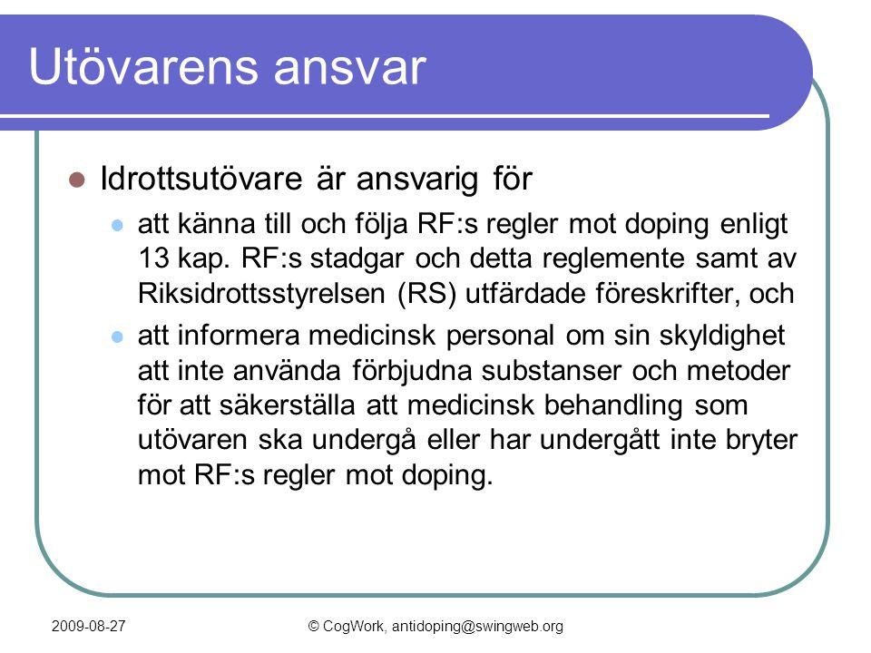 2009-08-27© CogWork, antidoping@swingweb.org Utövarens ansvar  Idrottsutövare är ansvarig för  att känna till och följa RF:s regler mot doping enligt 13 kap.