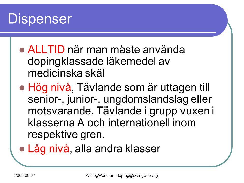 2009-08-27© CogWork, antidoping@swingweb.org Dispenser  ALLTID när man måste använda dopingklassade läkemedel av medicinska skäl  Hög nivå, Tävlande som är uttagen till senior-, junior-, ungdomslandslag eller motsvarande.