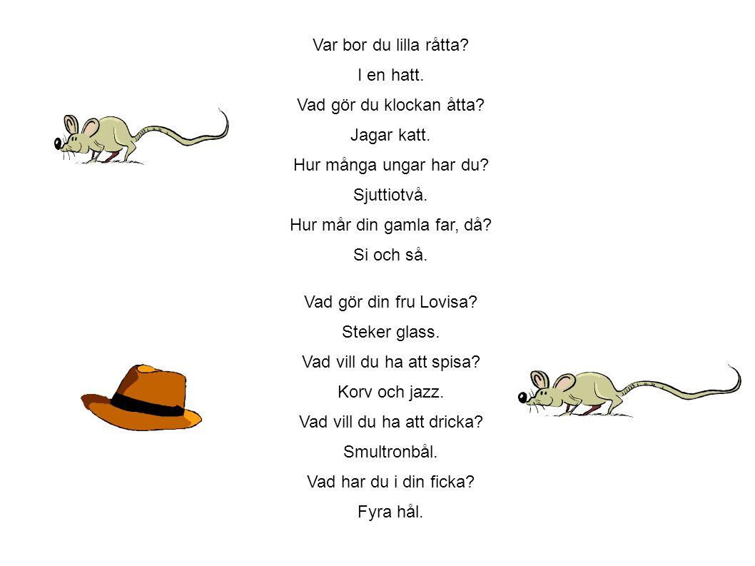 Var bor du lilla råtta.I en hatt. Vad gör du klockan åtta.