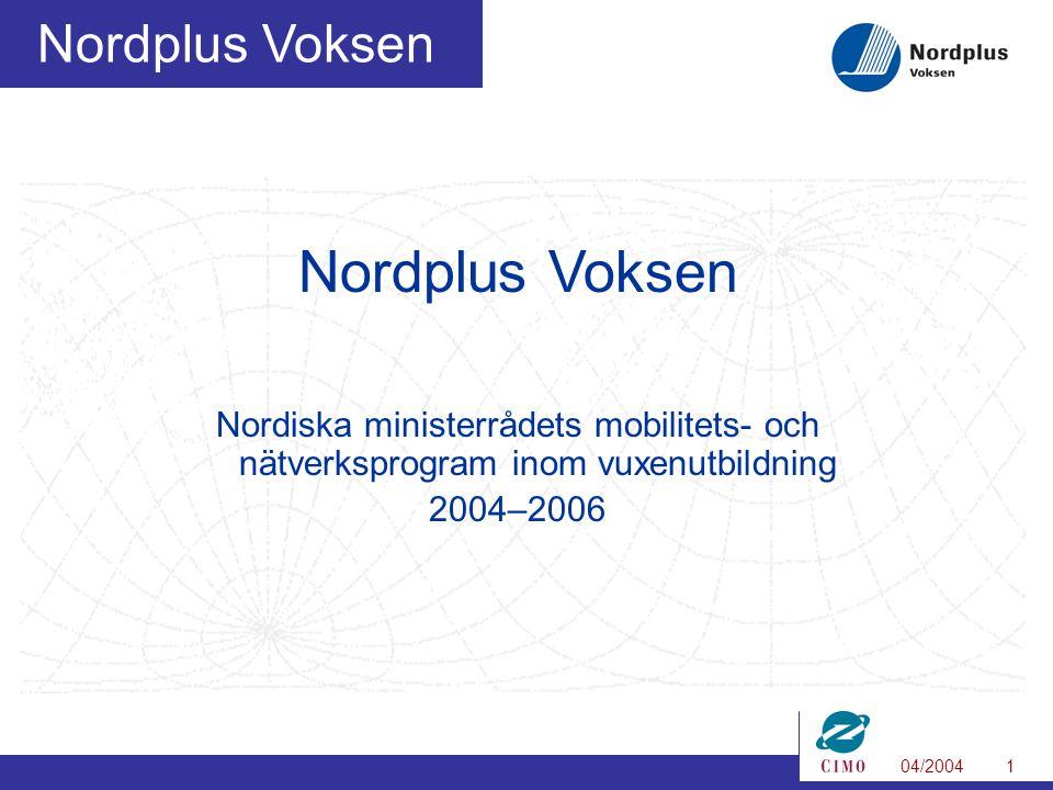 04/20041 Nordplus Voksen Nordiska ministerrådets mobilitets- och nätverksprogram inom vuxenutbildning 2004–2006