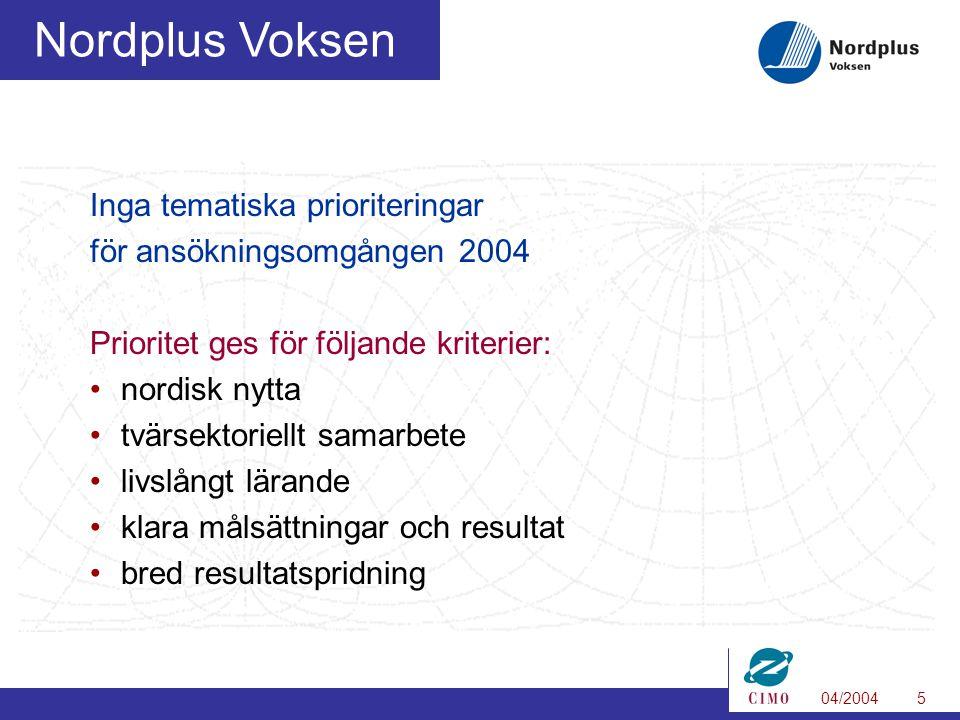 04/20045 Nordplus Voksen Inga tematiska prioriteringar för ansökningsomgången 2004 Prioritet ges för följande kriterier: •nordisk nytta •tvärsektoriellt samarbete •livslångt lärande •klara målsättningar och resultat •bred resultatspridning