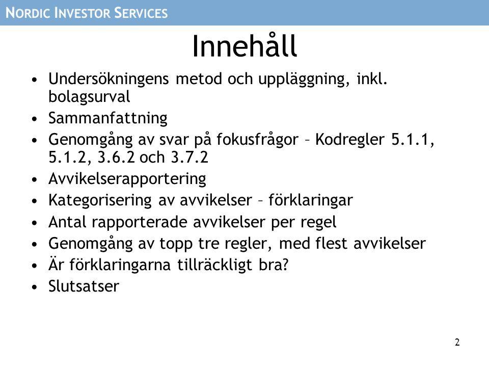 13 3.7.2 Är Rapport om Intern Kontroll revisorsgranskad ?