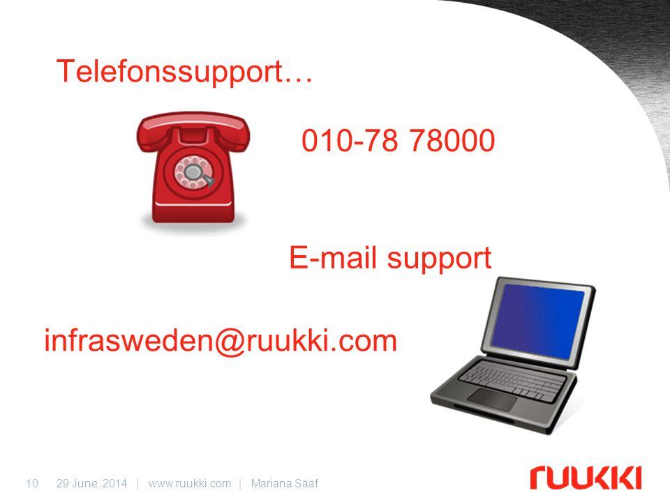 10 Telefonssupport… E-mail support 010-78 78000 infrasweden@ruukki.com