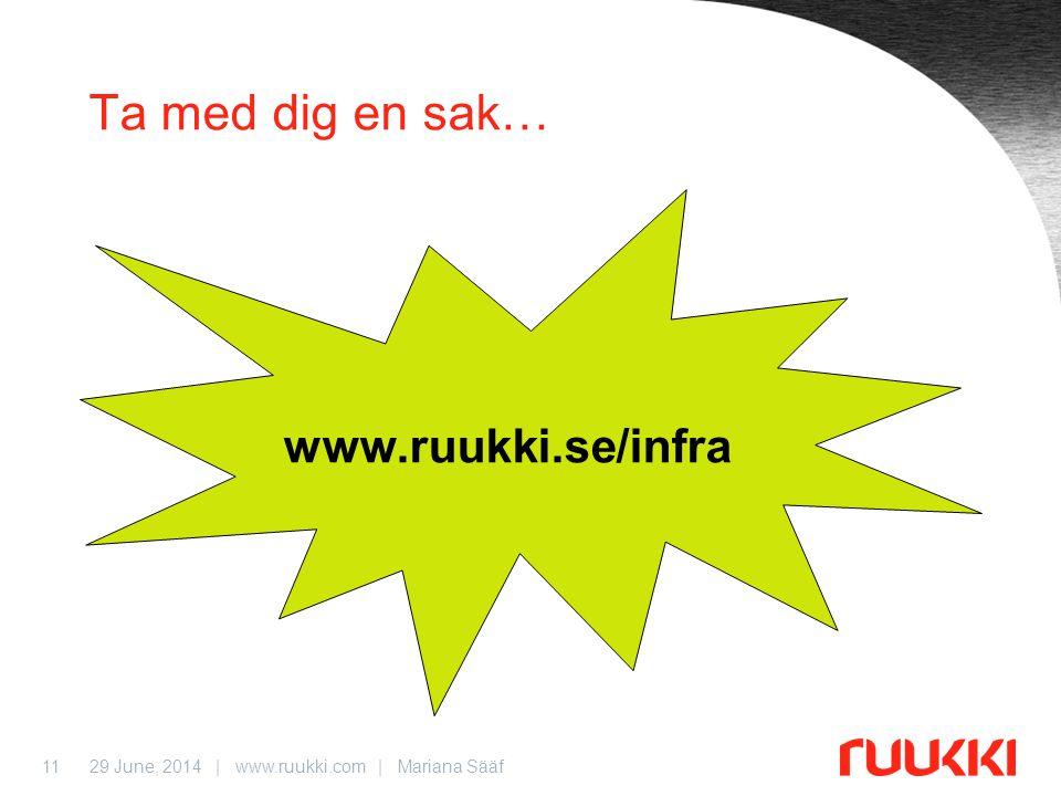 29 June, 2014 | www.ruukki.com | Mariana Sääf11 Ta med dig en sak… www.ruukki.se/infra
