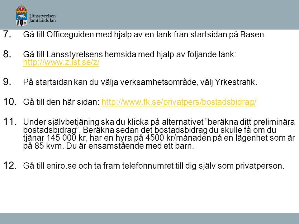 7. Gå till Officeguiden med hjälp av en länk från startsidan på Basen. 8. Gå till Länsstyrelsens hemsida med hjälp av följande länk: http://www.z.lst.