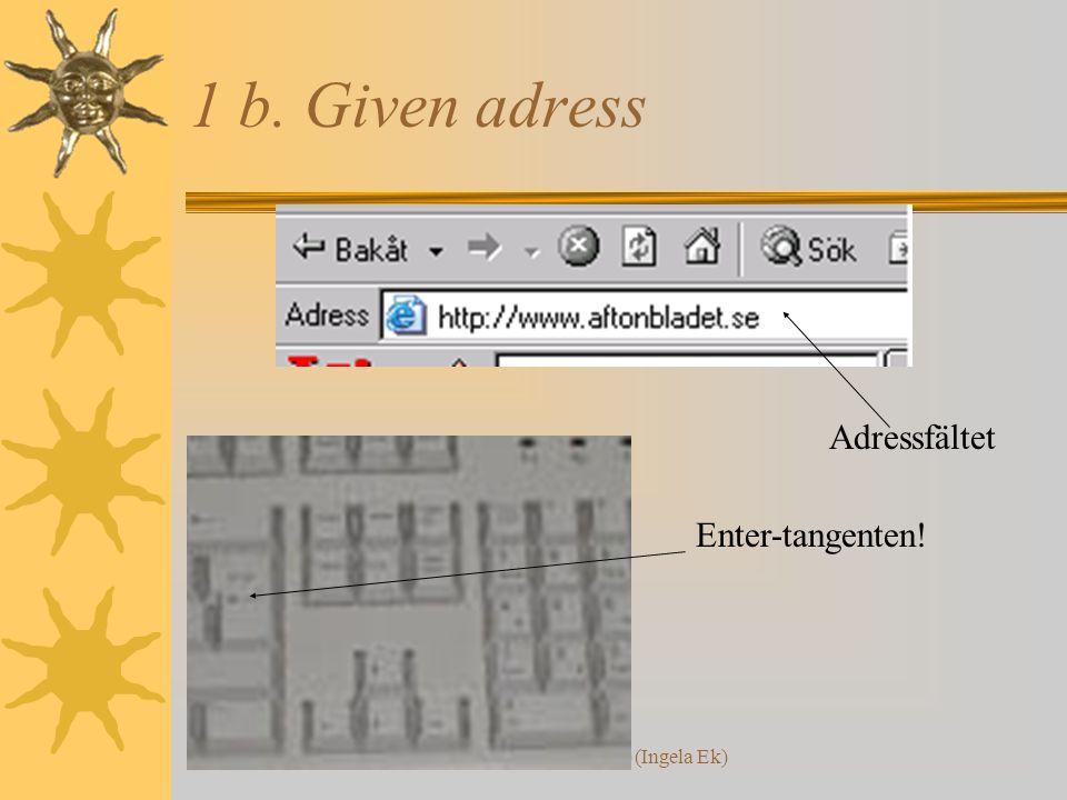 Internetkunskap (Ingela Ek) 1 b. Given adress Enter-tangenten! Adressfältet