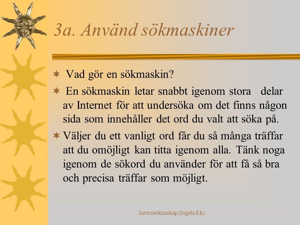Internetkunskap (Ingela Ek) 3a. Använd sökmaskiner  Vad gör en sökmaskin.