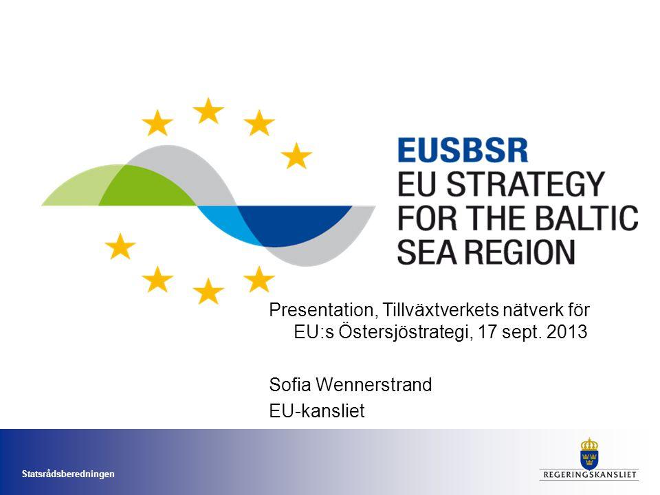 Statsrådsberedningen Presentation, Tillväxtverkets nätverk för EU:s Östersjöstrategi, 17 sept. 2013 Sofia Wennerstrand EU-kansliet