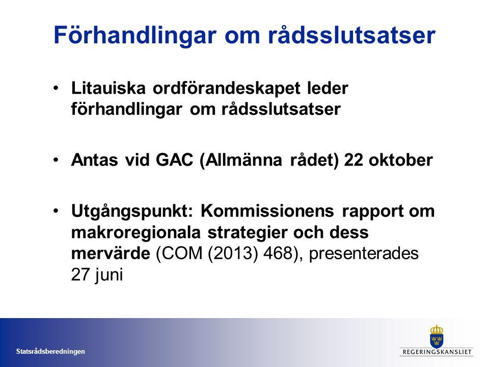 Statsrådsberedningen Förhandlingar om rådsslutsatser •Litauiska ordförandeskapet leder förhandlingar om rådsslutsatser •Antas vid GAC (Allmänna rådet) 22 oktober •Utgångspunkt: Kommissionens rapport om makroregionala strategier och dess mervärde (COM (2013) 468), presenterades 27 juni