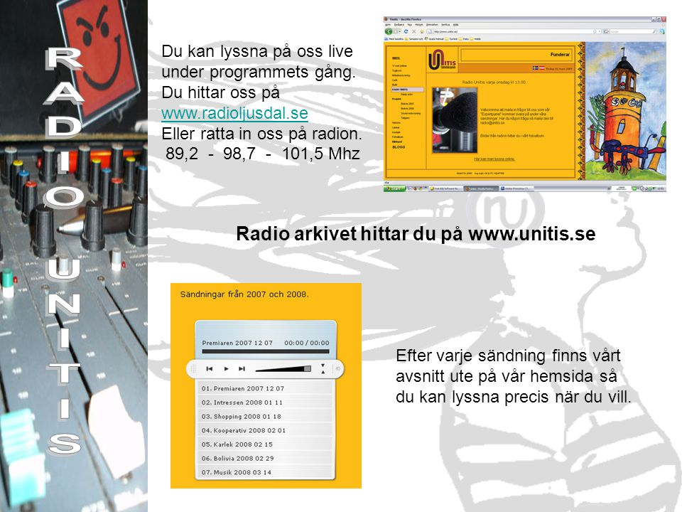Här leker Bosse modell och poserar med radio UNITIS egen design. Vi måste ju marknadsföra oss.