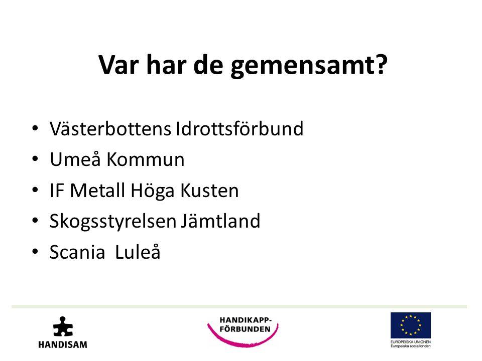 Var har de gemensamt? • Västerbottens Idrottsförbund • Umeå Kommun • IF Metall Höga Kusten • Skogsstyrelsen Jämtland • Scania Luleå