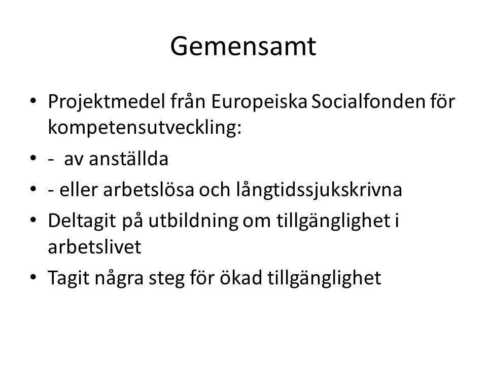 Gemensamt • Projektmedel från Europeiska Socialfonden för kompetensutveckling: • - av anställda • - eller arbetslösa och långtidssjukskrivna • Deltagi