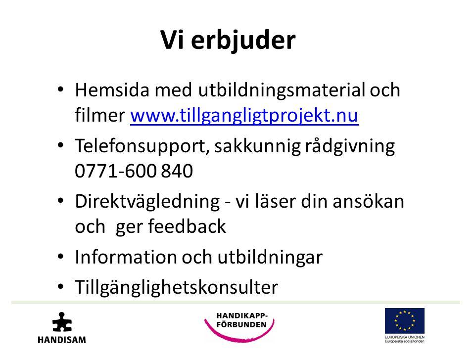 Vi erbjuder • Hemsida med utbildningsmaterial och filmer www.tillgangligtprojekt.nuwww.tillgangligtprojekt.nu • Telefonsupport, sakkunnig rådgivning 0