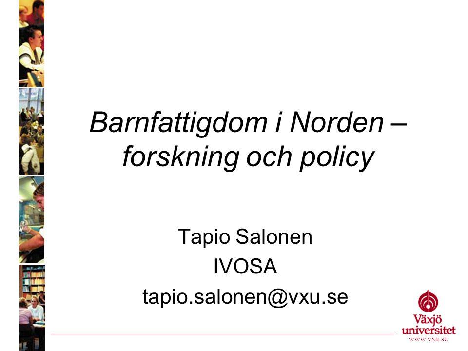 Barnfattigdom i Norden – forskning och policy Tapio Salonen IVOSA tapio.salonen@vxu.se www.vxu.se