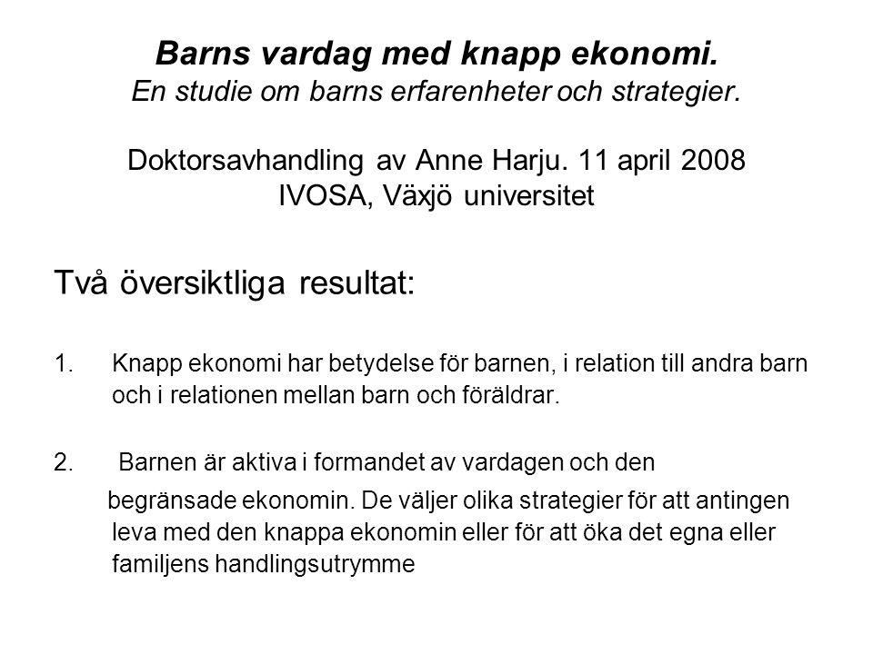 Barns vardag med knapp ekonomi. En studie om barns erfarenheter och strategier. Doktorsavhandling av Anne Harju. 11 april 2008 IVOSA, Växjö universite