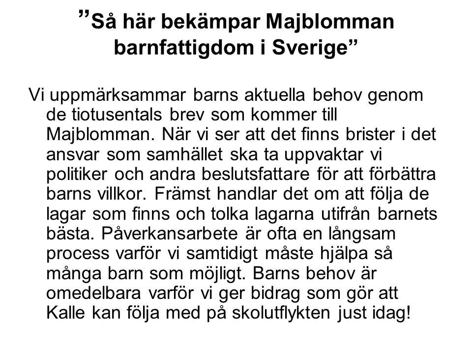 """"""" Så här bekämpar Majblomman barnfattigdom i Sverige"""" Vi uppmärksammar barns aktuella behov genom de tiotusentals brev som kommer till Majblomman. När"""