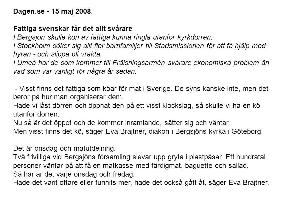 Dagen.se - 15 maj 2008: Fattiga svenskar får det allt svårare I Bergsjön skulle kön av fattiga kunna ringla utanför kyrkdörren. I Stockholm söker sig