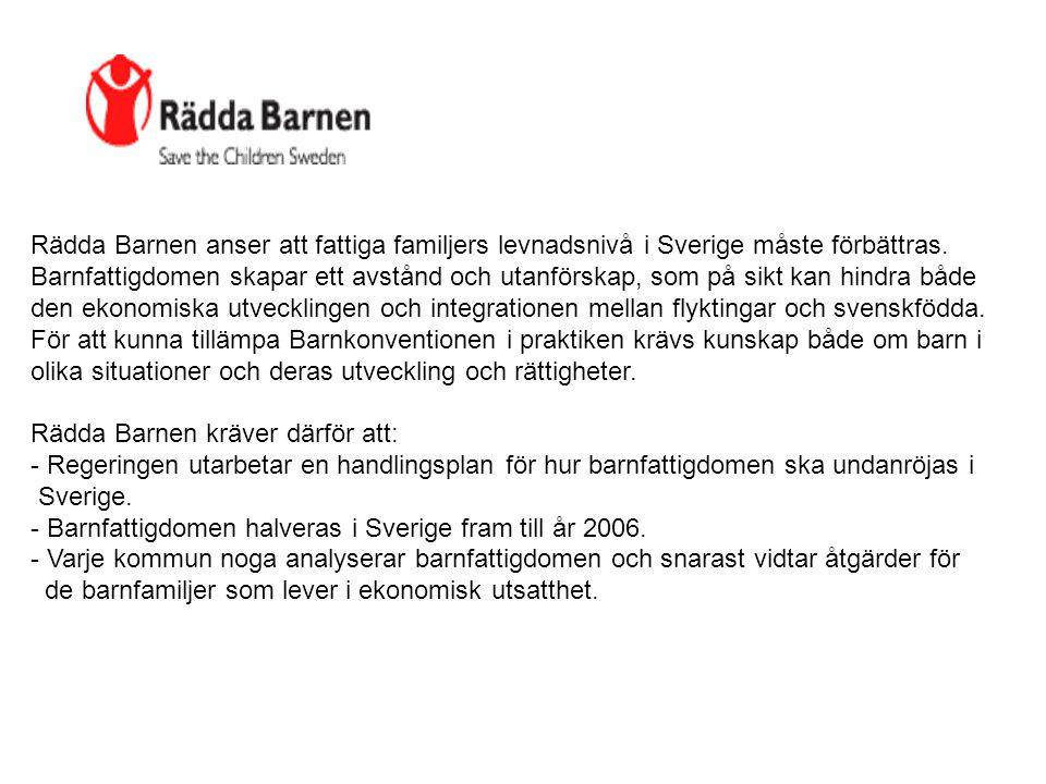 Rädda Barnen anser att fattiga familjers levnadsnivå i Sverige måste förbättras. Barnfattigdomen skapar ett avstånd och utanförskap, som på sikt kan h