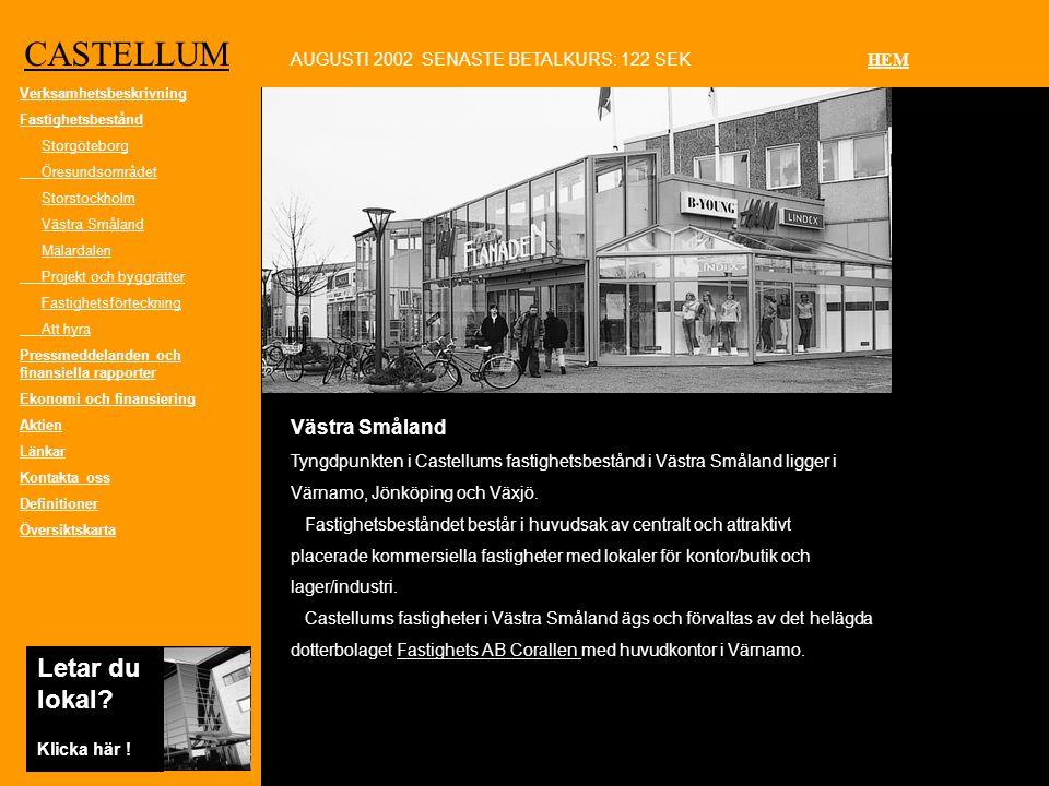 CASTELLUM Västra Småland Tyngdpunkten i Castellums fastighetsbestånd i Västra Småland ligger i Värnamo, Jönköping och Växjö.