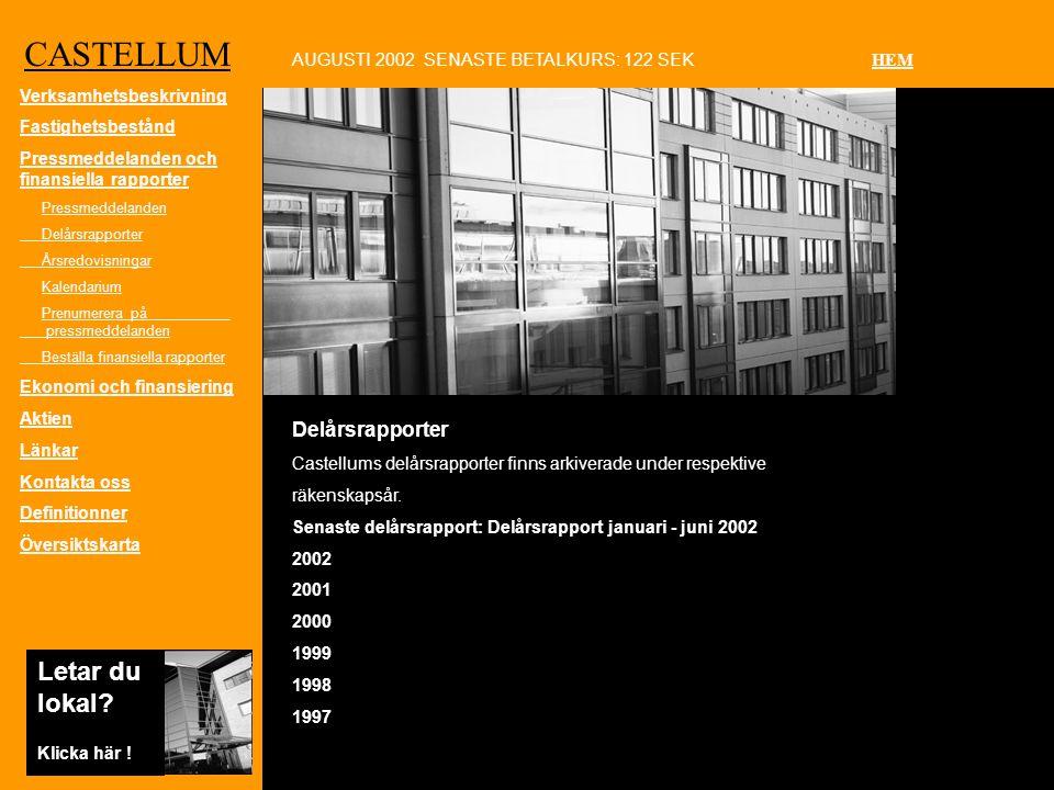 CASTELLUM Delårsrapporter Castellums delårsrapporter finns arkiverade under respektive räkenskapsår.
