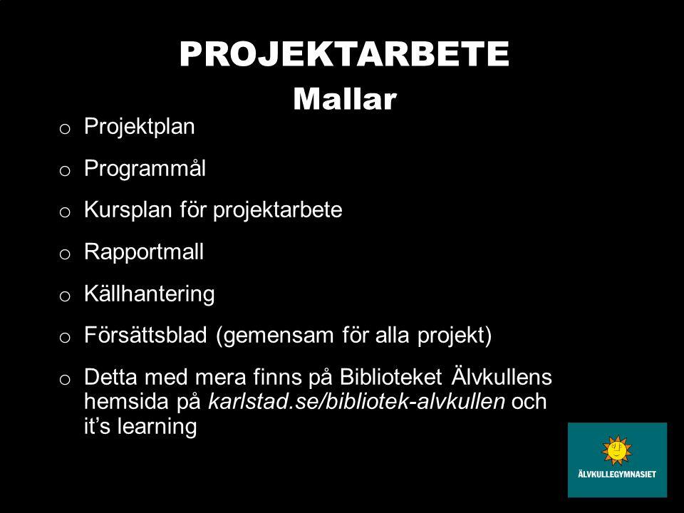 PROJEKTARBETE Mallar o Projektplan o Programmål o Kursplan för projektarbete o Rapportmall o Källhantering o Försättsblad (gemensam för alla projekt)