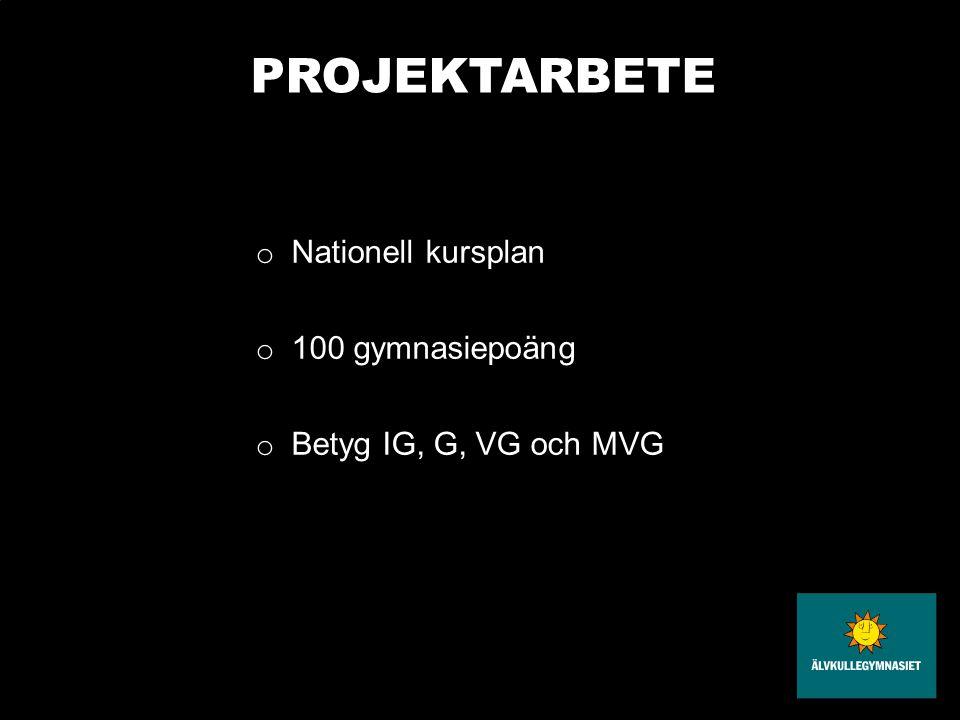 PROJEKTARBETE o Nationell kursplan o 100 gymnasiepoäng o Betyg IG, G, VG och MVG