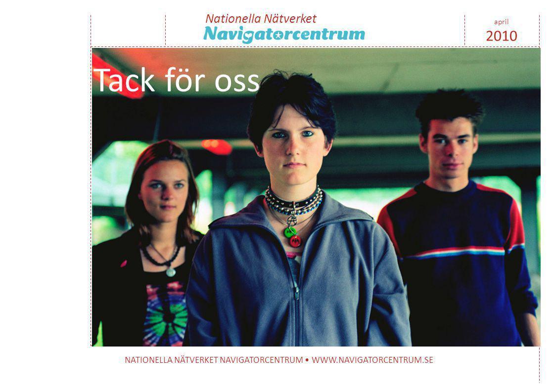 Nationella Nätverket NATIONELLA NÄTVERKET NAVIGATORCENTRUM • WWW.NAVIGATORCENTRUM.SE april 2010 Tack för oss