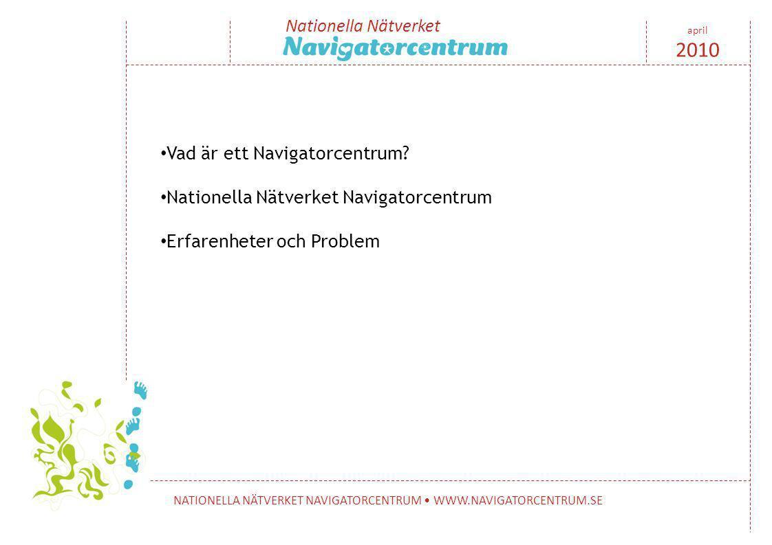 Nationella Nätverket NATIONELLA NÄTVERKET NAVIGATORCENTRUM • WWW.NAVIGATORCENTRUM.SE april 2010 • Vad är ett Navigatorcentrum? • Nationella Nätverket