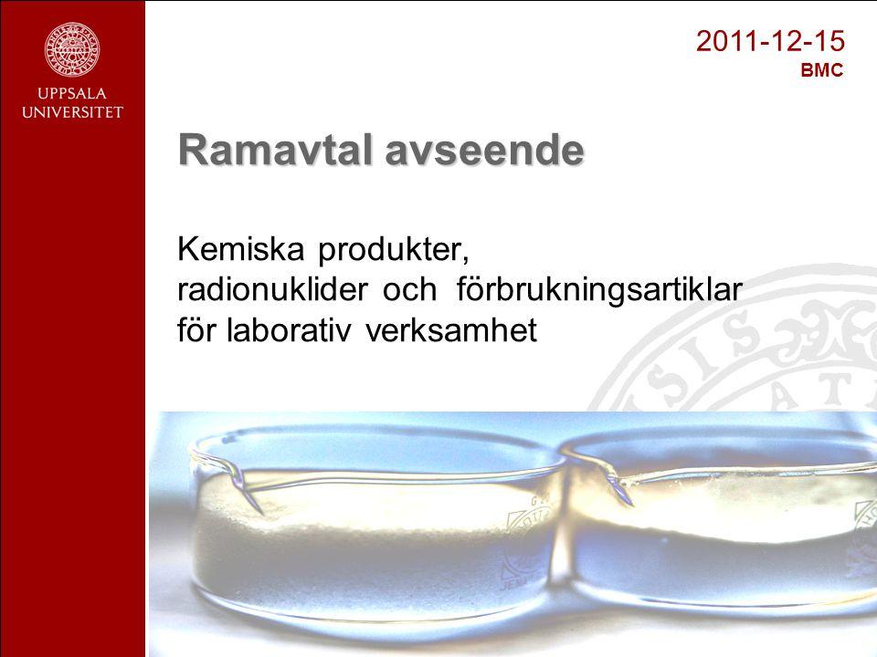1 Ramavtal avseende Ramavtal avseende Kemiska produkter, radionuklider och förbrukningsartiklar för laborativ verksamhet 2011-12-15 BMC
