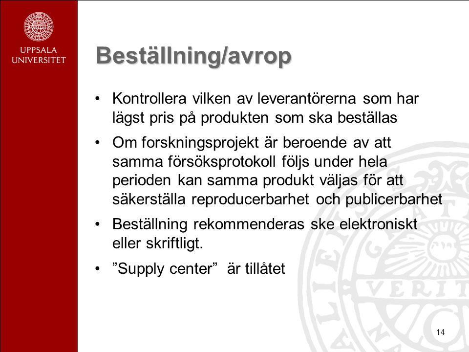14 Beställning/avrop •Kontrollera vilken av leverantörerna som har lägst pris på produkten som ska beställas •Om forskningsprojekt är beroende av att