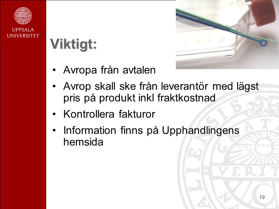19 Viktigt: •Avropa från avtalen •Avrop skall ske från leverantör med lägst pris på produkt inkl fraktkostnad •Kontrollera fakturor •Information finns
