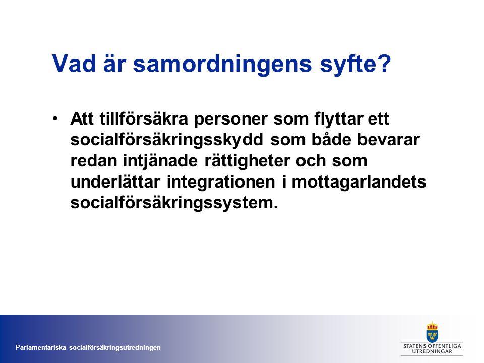Parlamentariska socialförsäkringsutredningen Vad är samordningens syfte? •Att tillförsäkra personer som flyttar ett socialförsäkringsskydd som både be