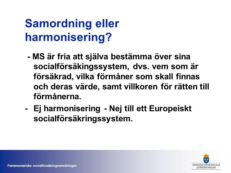 Parlamentariska socialförsäkringsutredningen Samordning eller harmonisering? - MS är fria att själva bestämma över sina socialförsäkingssystem, dvs. v