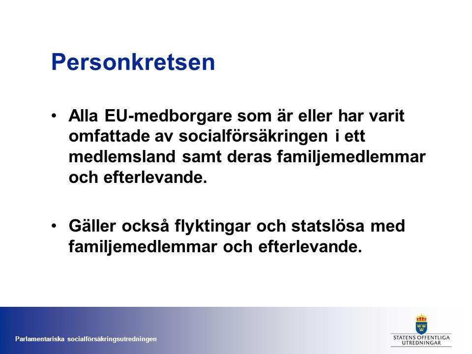Parlamentariska socialförsäkringsutredningen Personkretsen •Alla EU-medborgare som är eller har varit omfattade av socialförsäkringen i ett medlemslan