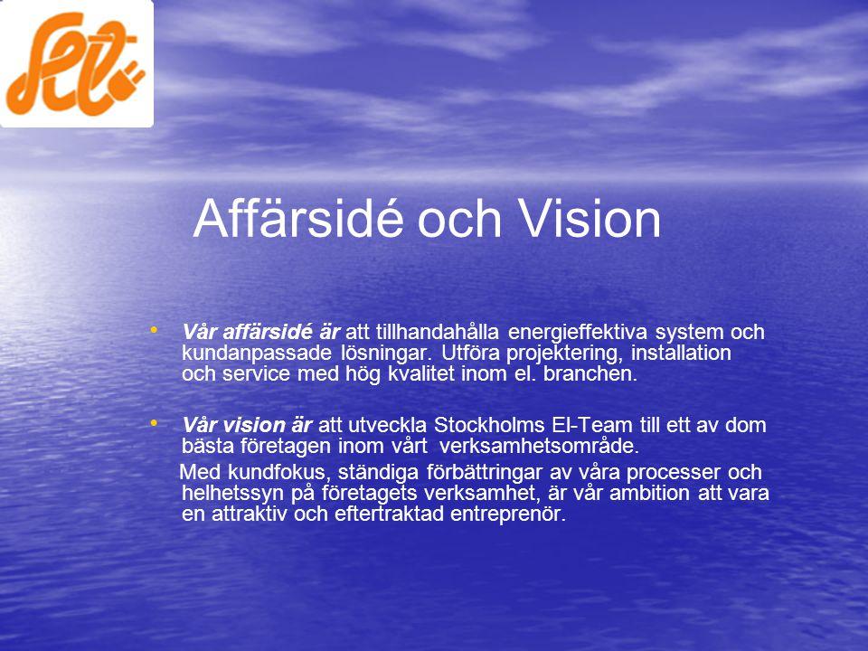 Affärsidé och Vision • • Vår affärsidé är att tillhandahålla energieffektiva system och kundanpassade lösningar. Utföra projektering, installation och