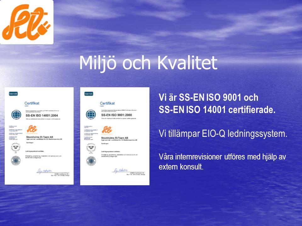 Miljö och Kvalitet Vi är SS-EN ISO 9001 och SS-EN ISO 14001 certifierade. Vi tillämpar EIO-Q ledningssystem. Våra internrevisioner utföres med hjälp a