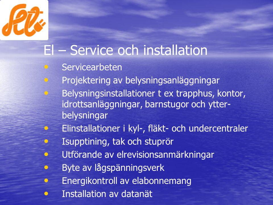 El – Service och installation • • Servicearbeten • • Projektering av belysningsanläggningar • • Belysningsinstallationer t ex trapphus, kontor, idrott