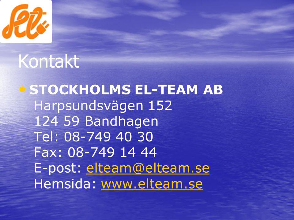 Kontakt • • STOCKHOLMS EL-TEAM AB Harpsundsvägen 152 124 59 Bandhagen Tel: 08-749 40 30 Fax: 08-749 14 44 E-post: elteam@elteam.se Hemsida: www.elteam