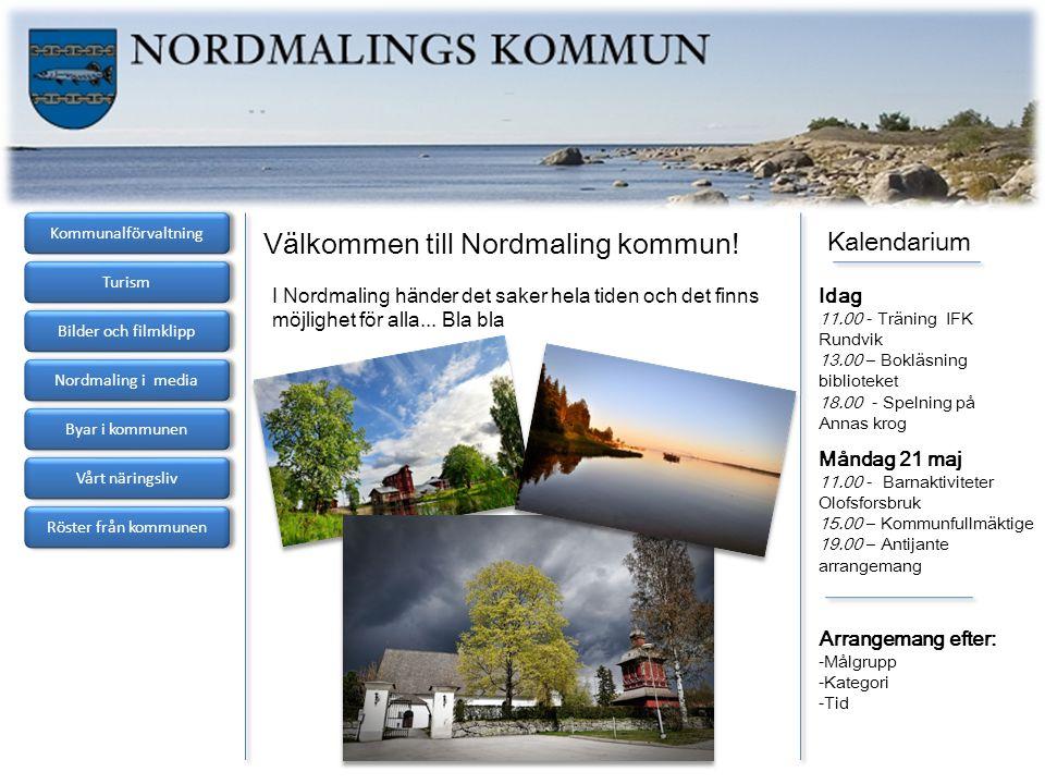 Kommunalförvaltning Turism Bilder och filmklipp Nordmaling i media Byar i kommunen Vårt näringsliv Kalendarium Idag 11.00 - Träning IFK Rundvik 13.00