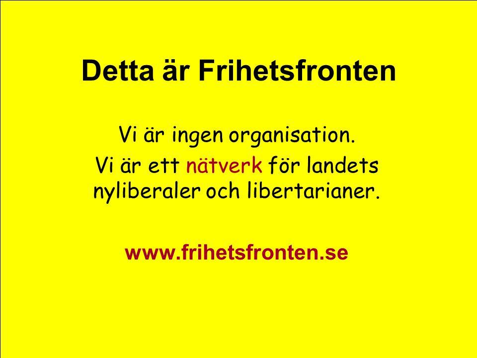 Detta är Frihetsfronten Vi är ingen organisation. Vi är ett nätverk för landets nyliberaler och libertarianer. www.frihetsfronten.se