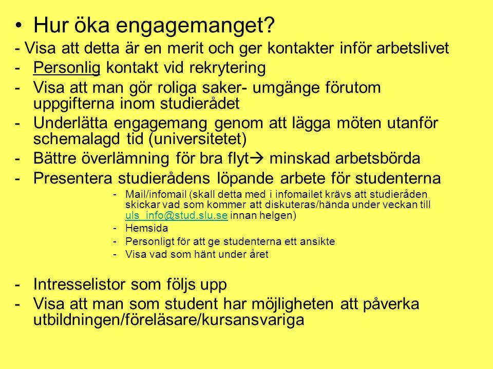 •Hur öka engagemanget? - Visa att detta är en merit och ger kontakter inför arbetslivet -Personlig kontakt vid rekrytering -Visa att man gör roliga sa