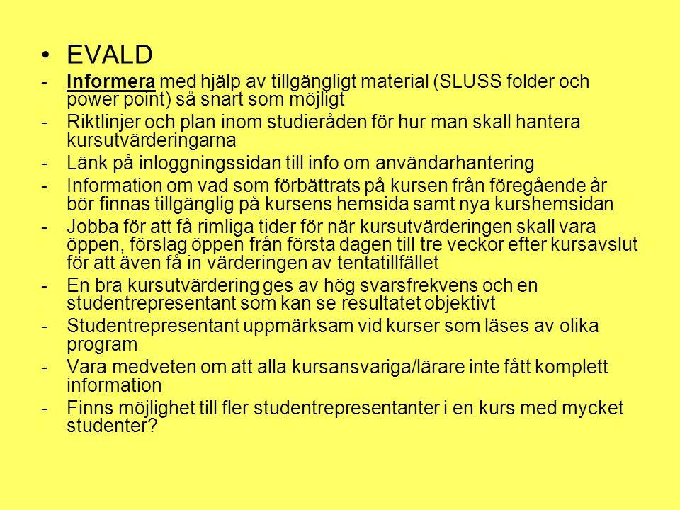 •EVALD -Informera med hjälp av tillgängligt material (SLUSS folder och power point) så snart som möjligt -Riktlinjer och plan inom studieråden för hur